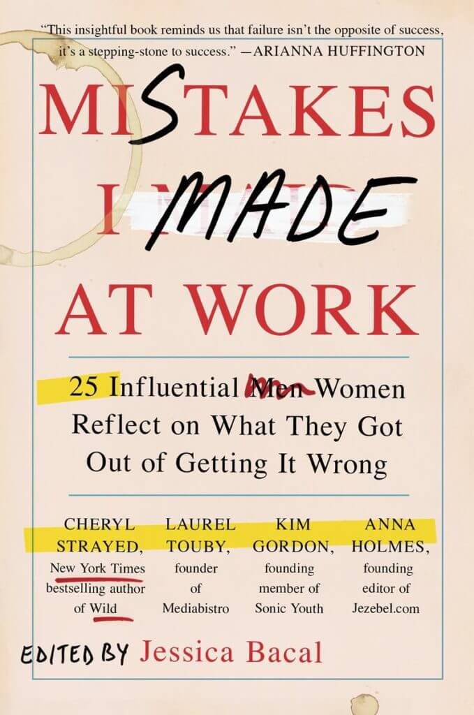 Mistakes I Made at Work: 25 Influential Women Reflect on What They Got Out of Getting It Wrong book cover