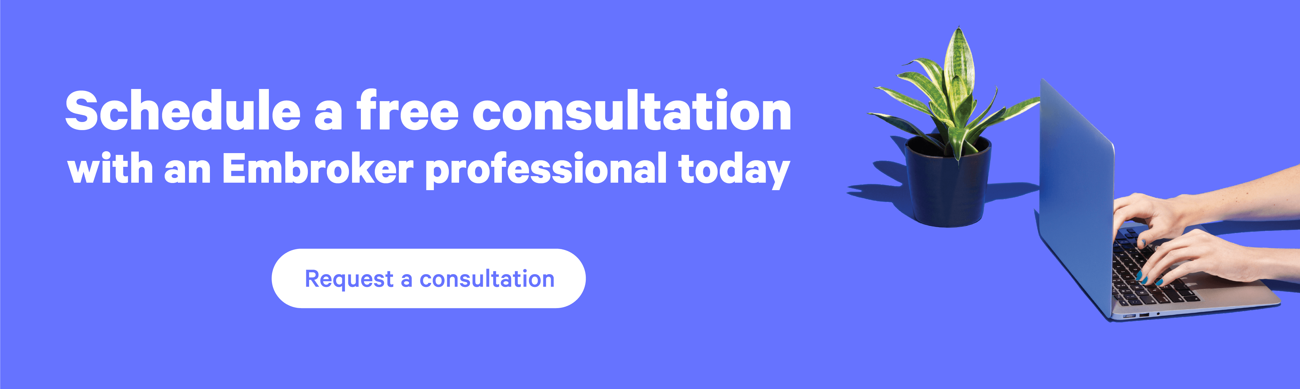 Schedule a free consultation with an Embroker professional