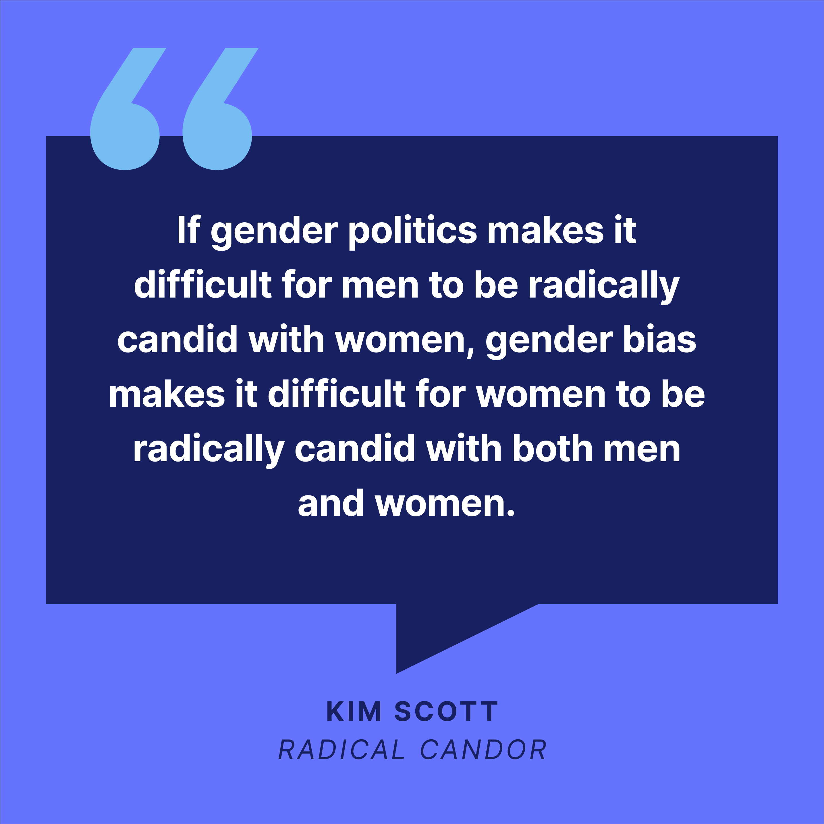 Gender bias makes it difficult for women to be radically candid with both men and women says Kim Scott.