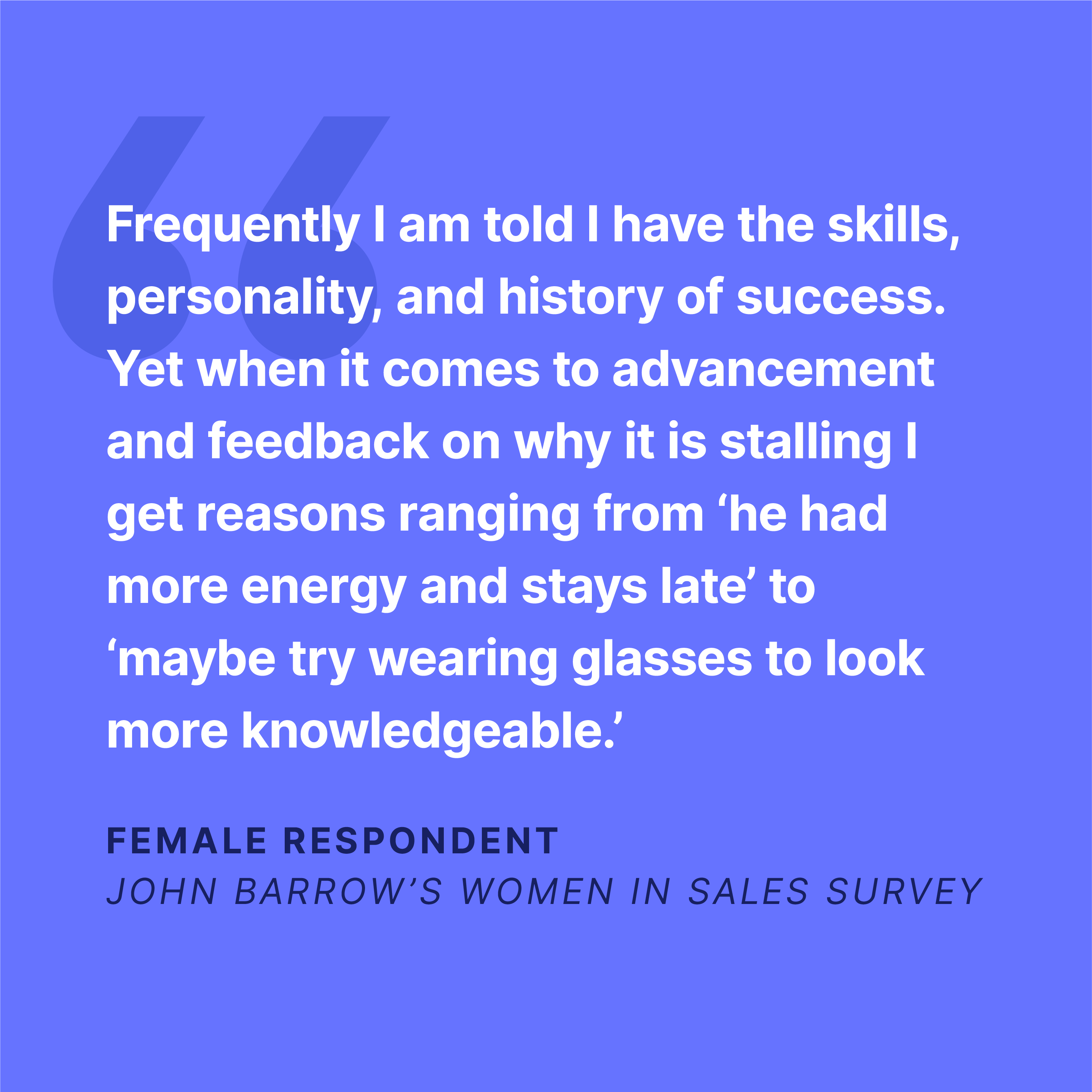 I am told I have the skills, personality and history of success says a female survey respondent, but advancement stalls.