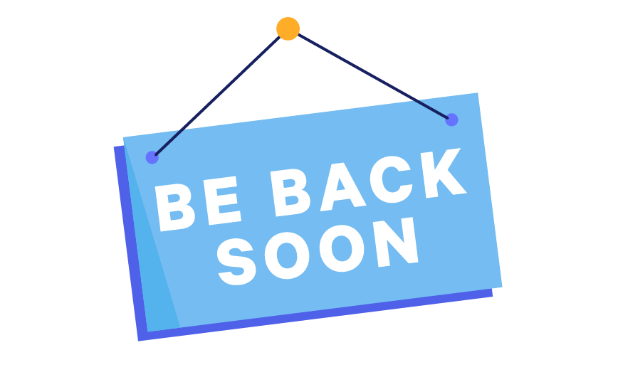 A sign that says be back soon